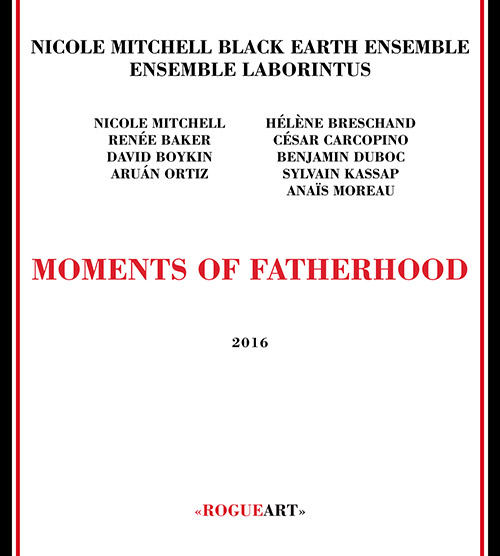 Mitchell's, Nicole Black Earth Ensemble & Ensemble Laborintus: Moments Of Fatherhood (RogueArt)