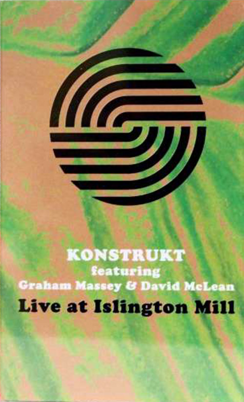 Konstrukt w/ Graham Massey & David McLean: Live at Islington Mills  [CASSETTE with DOWNLOAD CODE] (Astral Spirits)