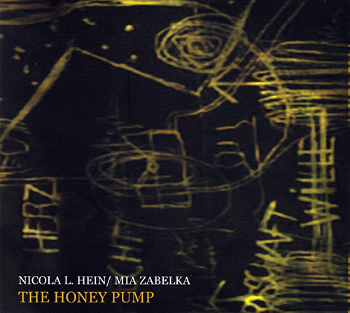 Hein, Nicola L. / Mia Zabelka : The Honey Pump (FMR)