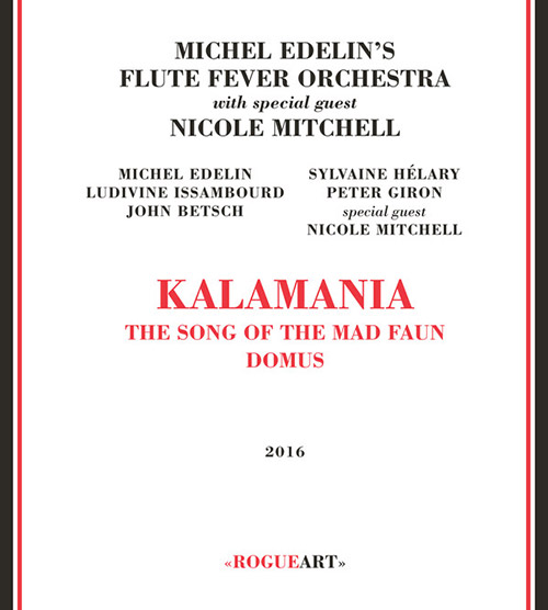 Edelin's, Michel Flute Fever Orchestra with special guest Nicole Mitchell: Kalamania [2 CDs] (RogueArt)