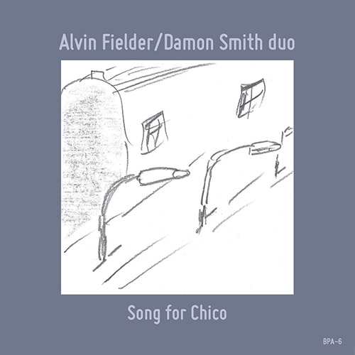 Fielder, Alvin / Damon Smith: Song For Chico (Balance Point Acoustics)