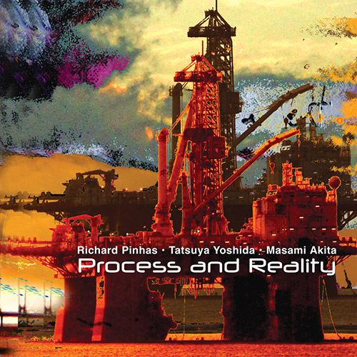 Pinhas, Richard / Tatsuya Yoshida  / Masami Akita : Process and Reality (Cuneiform )