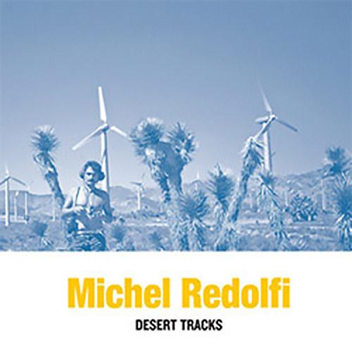 Redolfi, Michel: Desert Tracks [VINYL] (Sub Rosa)