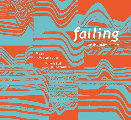 Kurzmann, Christof / Mats Gustafsson: Falling And Five Other Failings (Trost Records)