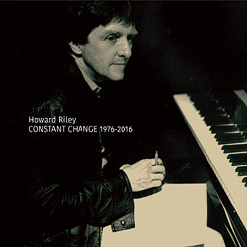 Riley, Howard : Constant Change 1976-2016 [5 CDs] (NoBusiness)