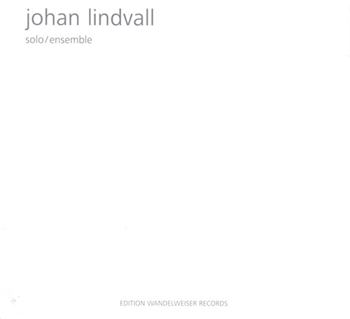 Lindvall, Johan: Solo / Ensemble (Edition Wandelweiser Records)