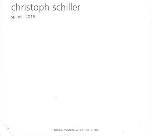 Schiller, Christoph : Spinet, 2016 (Edition Wandelweiser Records)