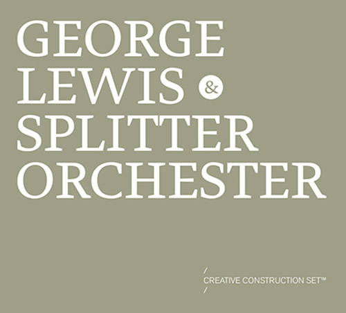 Lewis, George & Splitter Ochester: Creative Construction Set (Mikroton Recordings)