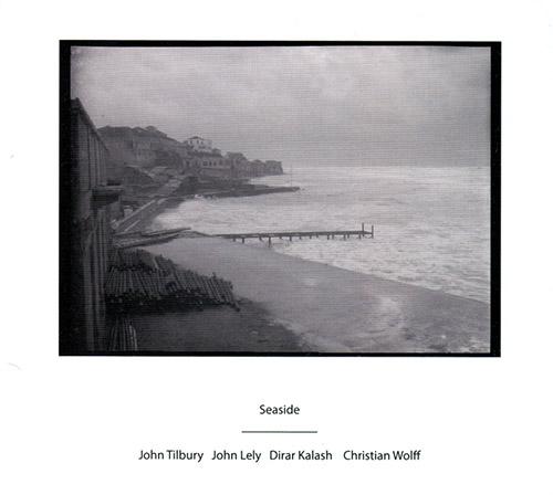 Tilbury, John / John Lely / Dirar Kalash & Christian Wolff: Seaside (Another Timbre)