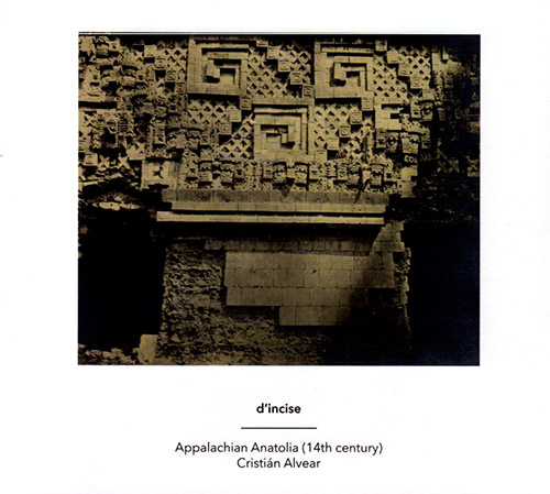 d'incise / Cristian Alvear: Appalachian Anatolia (14th Century) (Another Timbre)