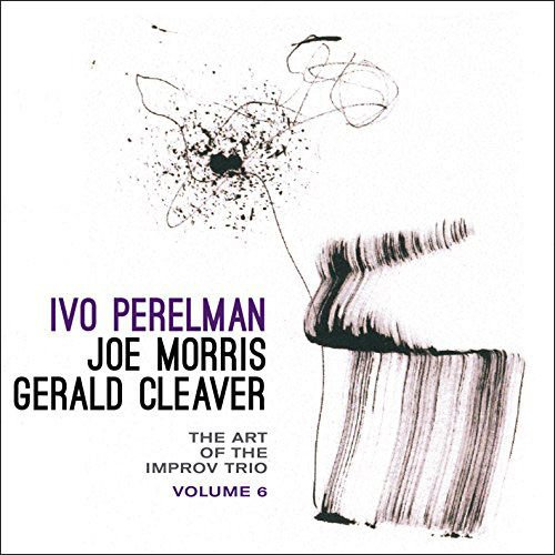 Perelman, Ivo / Joe Morris / Gerald Cleaver: The Art Of The Improv Trio Volume 6 (Leo)