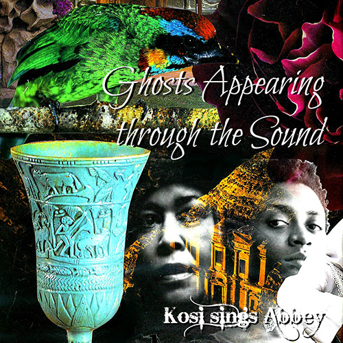 Kosi: Ghosts Appearing through the Sound: an Abbey Lincoln tribute (Self Released)