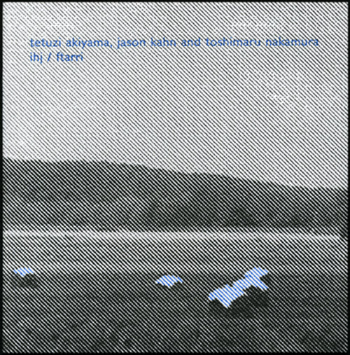 Akiyama, Tetuzi / Jason Kahn / Toshimaru Nakamura: IHJ / Ftarri (Winds Measure)