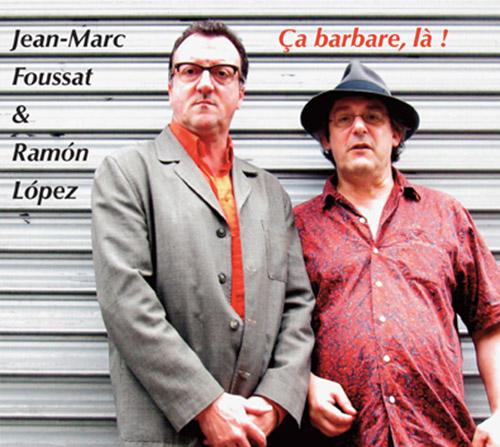Foussat, Jean-Marc / Ramon Lopez: Ca Barbare, La! (Fou Records)