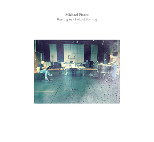 Pisaro, Michael  (w/ Didier Aschour / Stephane Garin): Resting in a Fold of the Fog (Potlatch)