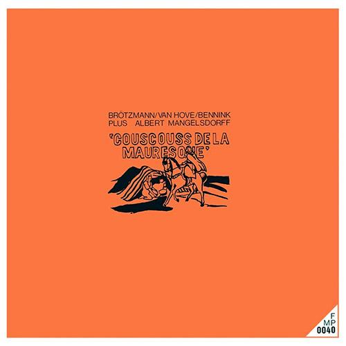 Brotzmann / Van Hove / Bennink (w/ Albert Mangelsdorff): Couscouss de la Mauresque [VINYL] (Cien Fuegos)