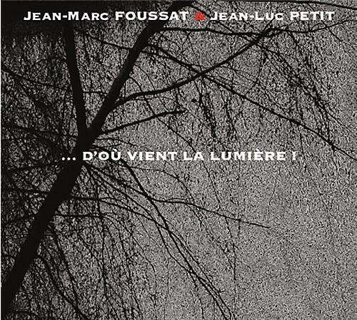Foussat, Jean-Marc / Jean-Luc Petit: ...D'Ou Vient La Lumiere ! (Fou Records)