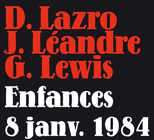 Lazro, Daunik / Joelle Leandre / George Lewis: Enfances 8 Janv. 1984 (Fou Records)