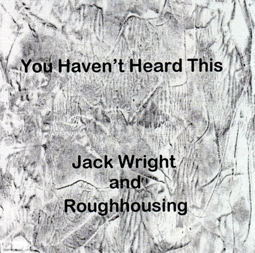 Wright, Jack / Roughhousing: You Haven't Heard This Yet (Spring Garden Music)