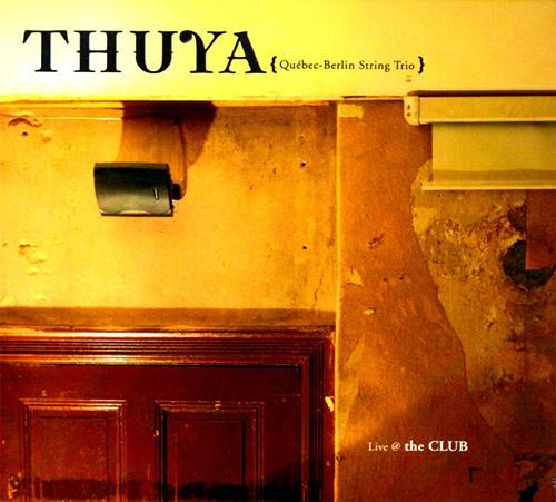 THUYA (Quebec-Berlin String Trio): Live @ The Club (Creative Sources)