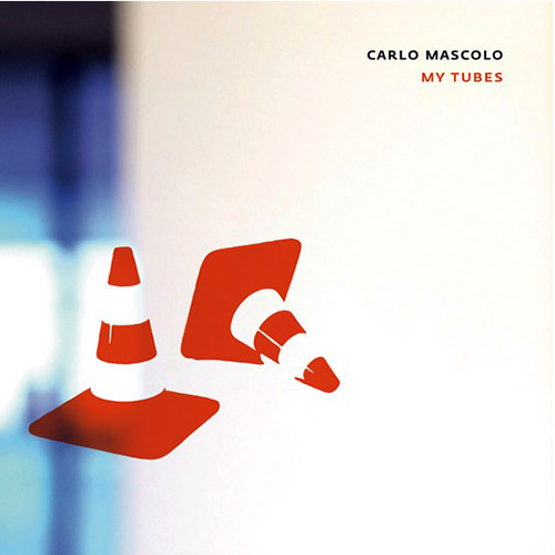 Mascolo, Carlo: My Tubes (Creative Sources)