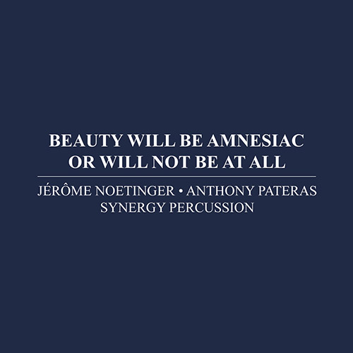 Noetinger, Jerome / Anthony Pateras / Synergy Percussion : Beauty Will Be Amnesiac Or Will Not Be At (Immediata)