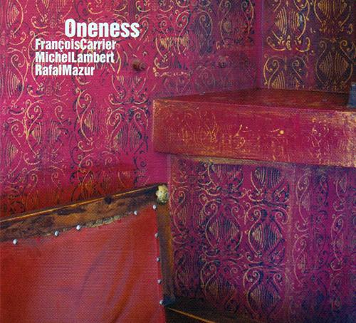 Carrier, Francois / Michel Lambert / Rafal Mazur: Oneness (FMR)