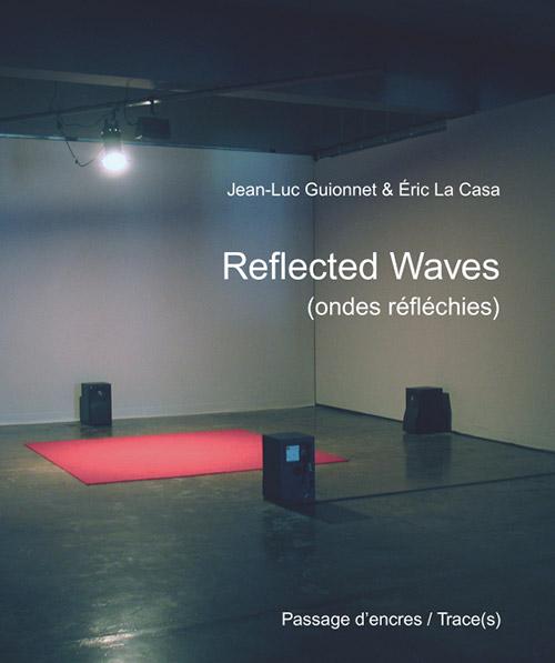 Guionnet, Jean-Luc + Eric La Casa: Reflected Waves [60 pages 21x25 cm + DVD video 1h48mn] (Passage d'encres)