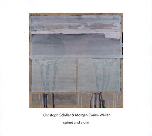 Schiller, Christoph / Morgan Evans-Weiler: Spinet & Violin (Another Timbre)