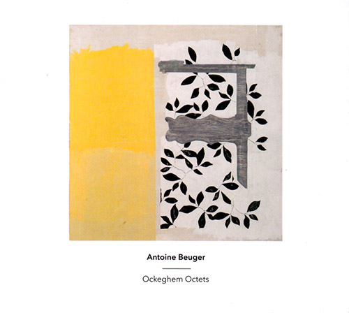Beuger, Antoine : Ockeghem Octets (Another Timbre)
