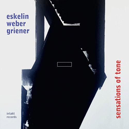 Eskelin / Weber / Griener: Sensations of Tone (Intakt)