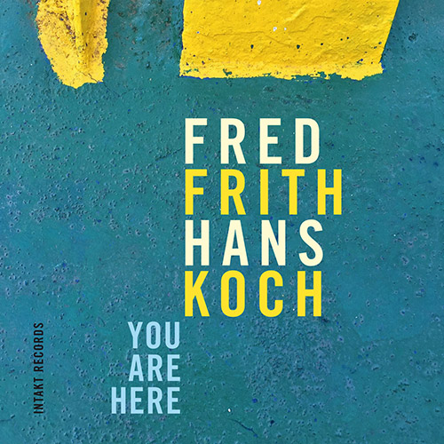 Frith, Fred / Hans Koch: You Are Here (Intakt)
