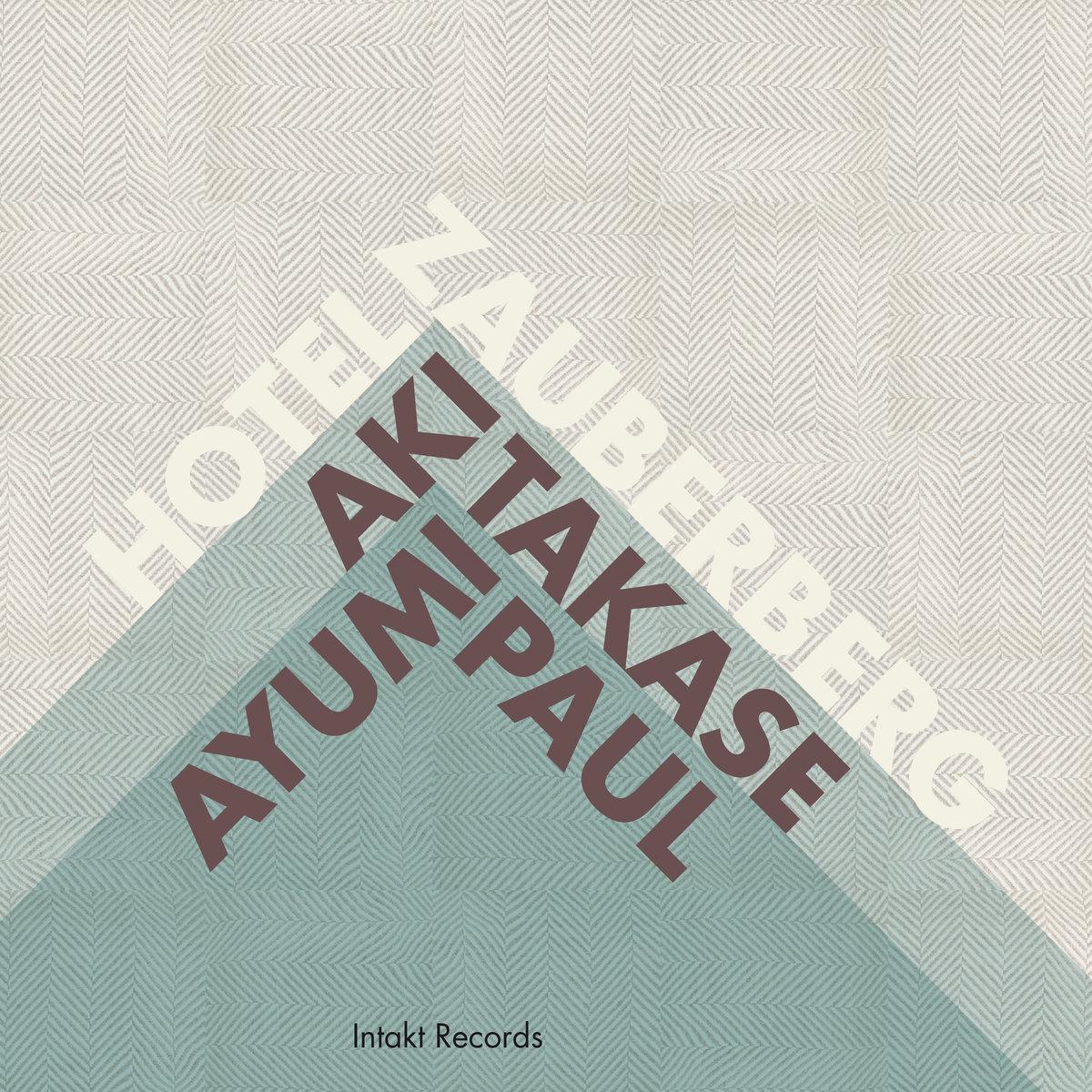 Takase, Aki / Paul Ayumi : Hotel Zauberberg (Intakt)