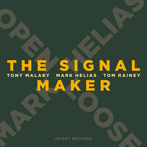 Helias, Mark / Tom Rainey / Tony Malaby: The Signal Maker (Intakt)