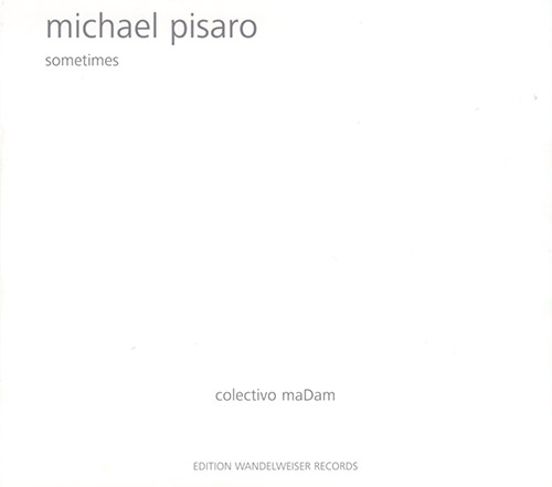 Pisaro, Michael: Sometimes (Edition Wandelweiser Records)