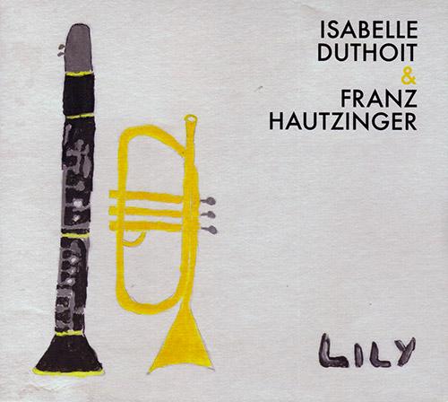Duthoit, Isabelle / Franz Hautzinger: Lily (Relative Pitch)
