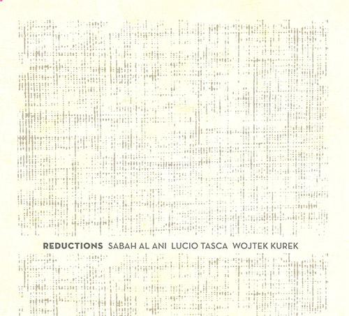 Al Ani, Sabah / Lucio Tasca / Wojtek Kurek: Reductions (Creative Sources)