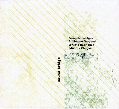 Lebegue, Francois / Guillaume Gargaud / Ernesto Rodrigues / Eduardo Chagas : Sound Bridge (Creative Sources)