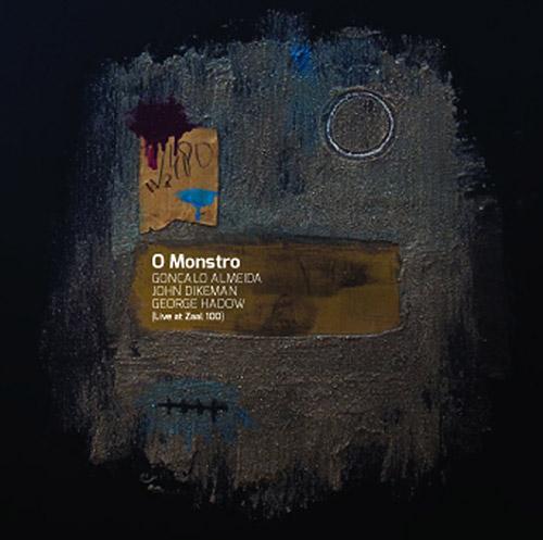 Almeida, Goncalo / John Dikeman / George Hadow: O Monstro (Creative Sources)