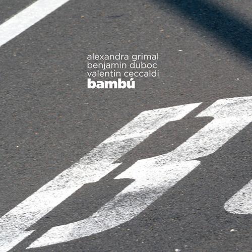 Grimal, Alexandra / Benjamin Duboc / Valentin Ceccaldi: Bambu (Ayler)