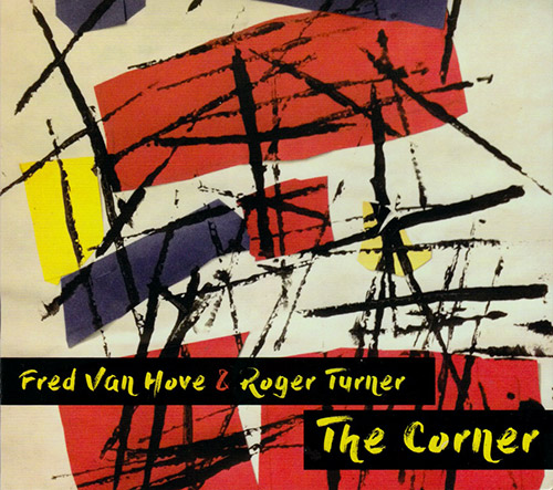 Van Hove, Fred / Roger Turner: The Corner (Relative Pitch)