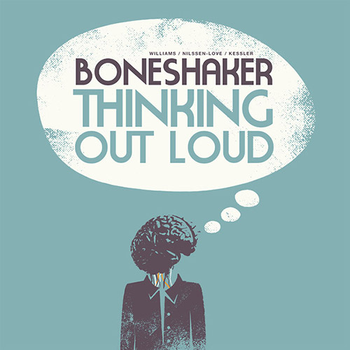 Boneshaker (Mars Williams / Paal Nilssen-Love /  Kent Kessler): Thinking Out Loud (Trost Records)