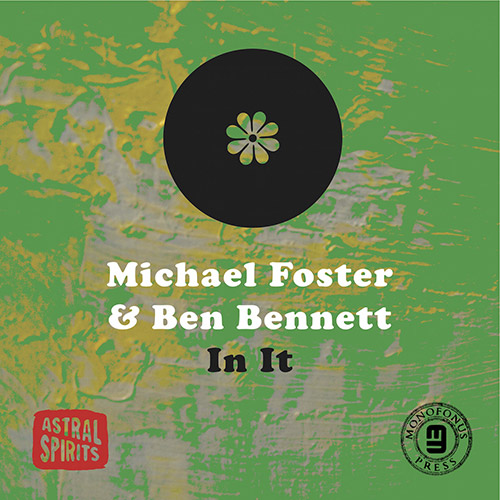 Foster, Michael / Ben Bennett: In It [CASSETTE + DOWNLOAD] (Astral Spirits)