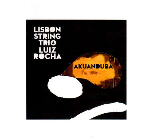 Lisbon String Trio with Luiz Rocha: Akuanduba (Creative Sources)