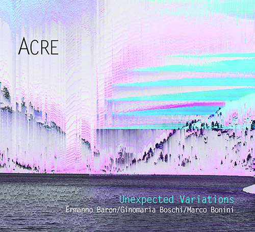 Acre (Baron / Boschi / Bonini): Unexpected Variations (Creative Sources)