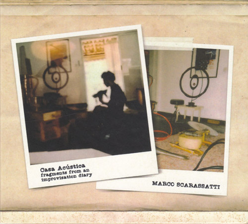 Scarassatti, Marco: Casa Acustica (Fragments From An Improvisation Diary) (Creative Sources)