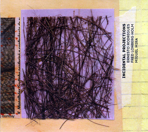 Rodrigues, Ernesto / Fred Lonberg-Holm / Miguel Mira  : Incidental Projections (Creative Sources)