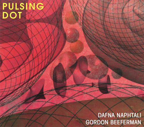 Naphtali, Dafna / Gordon Beeferman: Pulsing Dot (Clang)