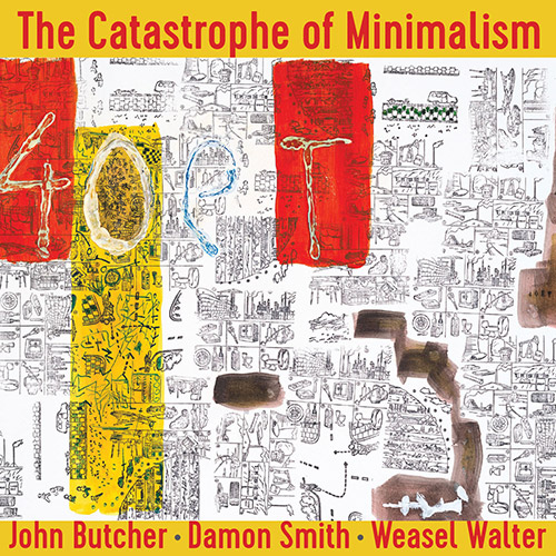 Butcher, John / Damon Smith / Weasel Walter: The Catastrophe of Minimalism (Balance Point Acoustics)