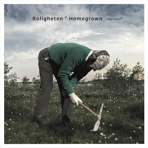 Roligheten (Roligheten / Loseth / Strom / Nylander): Homegrown (Clean Feed)
